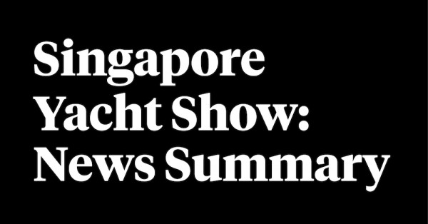 Image for article Singapore Yacht Show: News Summary